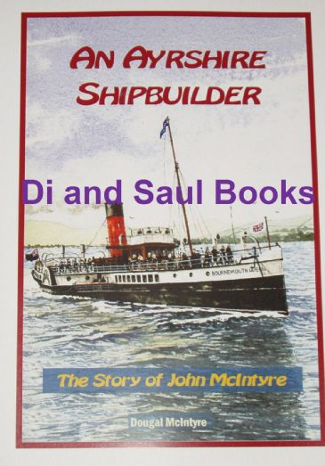 An Ayrshire Shipbuilder - The Story of John McIntyre, by Dougal McIntyre
